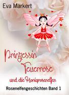 Eva Markert: Prinzessin Feuerrose und die Honigrosenelfen ★★★★