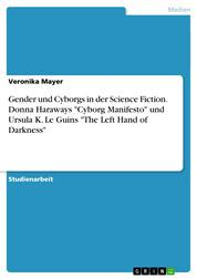 """Gender und Cyborgs in der Science Fiction. Donna Haraways """"Cyborg Manifesto"""" und Ursula K. Le Guins """"The Left Hand of Darkness"""""""