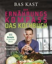 Der Ernährungskompass - Das Kochbuch - 111 Rezepte für gesunden Genuss