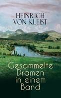 Heinrich von Kleist: Heinrich von Kleist: Gesammelte Dramen in einem Band