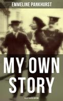 Emmeline Pankhurst: My Own Story (Illustrated Edition)
