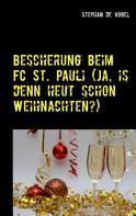 Stephan de Vogel: Bescherung beim FC St. Pauli (Ja, is denn heut schon Weihnachten?)
