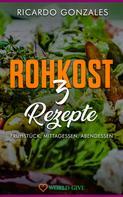 Ricardo Gonzales: Rohkost 3 Rezepte: Frühstück, Mittagessen, Abendessen