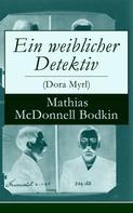Mathias McDonnell Bodkin: Ein weiblicher Detektiv (Dora Myrl)