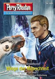 """Perry Rhodan 3005: Wiege der Menschheit - Perry Rhodan-Zyklus """"Mythos"""""""