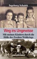 Ingeborg Schalek: Weg ins Ungewisse - Mit meinen Kindern durch die Hölle des Zweiten Weltkriegs ★★★★