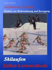 Skilaufen - Selbst - Lernmethode - Definiertes Timig. Einheit von Wahrnehmung und Bewegung