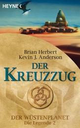Der Kreuzzug - Der Wüstenplanet - Die Legende 2 - Roman