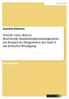 Jeanette Dahlman: Vorteile eines aktiven Beschwerde-/Kundenreaktionsmanagements am Beispiel des Bürgerbüros der Stadt X mit kritischer Würdigung