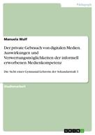 Manuela Wulf: Der private Gebrauch von digitalen Medien. Auswirkungen und Verwertungsmöglichkeiten der informell erworbenen Medienkompetenz
