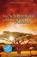 Christiane Lind: Im Schatten der goldenen Akazie