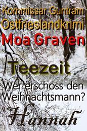 Kommissar Guntram Ostfrieslandkrimis - Sammelband 3 - Teezeit - Wer erschoss den Weihnachtsmann? - Hannah Vergessene Gräber