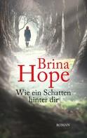 Brina Hope: Wie ein Schatten hinter dir
