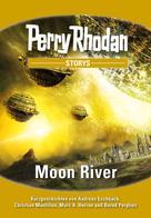 Andreas Eschbach: PERRY RHODAN-Storys: Moon River ★★★