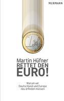 Martin Hüfner: Rettet den Euro!
