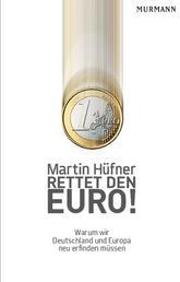 Rettet den Euro! - Warum wir Deutschland und Europa neu erfinden müssen