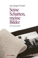 Jens-Jürgen Ventzki: Seine Schatten, meine Bilder ★★★★
