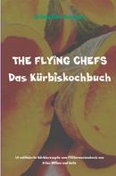 Sebastian Kemper: THE FLYING CHEFS Das Kürbiskochbuch