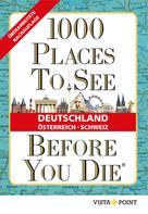 Kalmár Eszter: 1000 Places To See Before You Die - Deutschland, Österreich, Schweiz