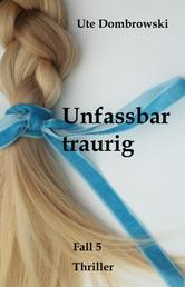 Unfassbar traurig - Fall 5