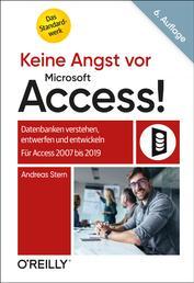 Keine Angst vor Microsoft Access! - Datenbanken verstehen, entwerfen und entwickeln - Für Access 2007 bis 2019