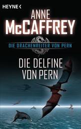 Die Delfine von Pern - Die Drachenreiter von Pern, Band 12 - Roman
