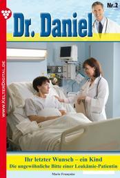 Dr. Daniel Classic 2 – Arztroman - Ihr letzter Wunsch – ein Kind