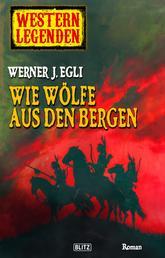 Western Legenden 04: Wie Wölfe aus den Bergen