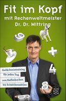 Dr. Dr. Gert Mittring: Fit im Kopf mit Rechenweltmeister Dr. Dr. Mittring