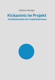 Kickpoints im Projekt - 8 Schlüsselstellen für ProjektleiterInnen