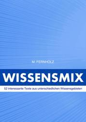 Wissensmix - 52 interessante Texte aus unterschiedlichen Wissensgebieten