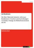 Jan Broekmans: Die Raw Materials Initiative. Advocacy Koalitionen, Ursachen und Auswirkungen von Policy Change im Mehrebenensystem der EU