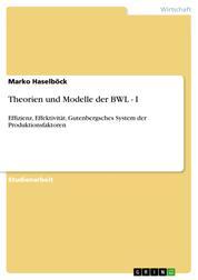 Theorien und Modelle der BWL - I - Effizienz, Effektivität, Gutenbergsches System der Produktionsfaktoren