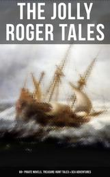 The Jolly Roger Tales: 60+ Pirate Novels, Treasure-Hunt Tales & Sea Adventures - Blackbeard, Captain Blood, Facing the Flag, Treasure Island, The Gold-Bug, Captain Singleton, Swords of Red Brotherhood, Under the Waves, The Ways of the Buccaneers...