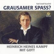 Grausamer Spass? - Heinrich Heines Kampf mit Gott