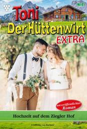 Toni der Hüttenwirt Extra 41 – Heimatroman - Hochzeit auf dem Ziegler Hof