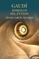César García Álvarez: Gaudí. Símbolos del éxtasis