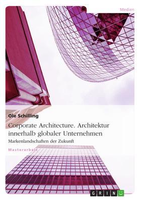 Corporate Architecture. Architektur innerhalb globaler Unternehmen
