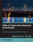 Kurt Jaegers: XNA 4.0 Game Development by Example: Beginner's Guide