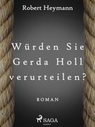 Robert Heymann: Würden Sie Gerda Holl verurteilen? ★★★