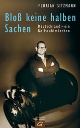 Bloß keine halben Sachen - Deutschland - ein Rollstuhlmärchen