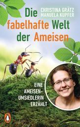 Die fabelhafte Welt der Ameisen - Eine Ameisenumsiedlerin erzählt