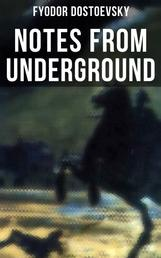 NOTES FROM UNDERGROUND - The Unabridged Garnett Translation