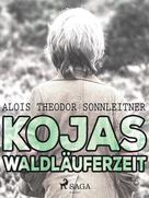 Alois Theodor Sonnleitner: Kojas Waldläuferzeit