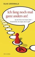 Silke Gronwald: Ich fang noch mal ganz anders an!