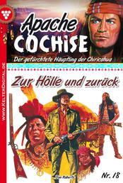 Apache Cochise 18 – Western - Zur Hölle und zurück