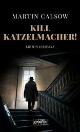 Kill Katzelmacher! - Kriminalroman