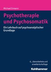 Psychotherapie und Psychosomatik - Ein Lehrbuch auf psychoanalytischer Grundlage