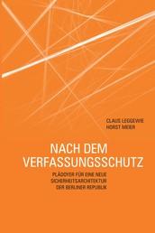 Nach dem Verfassungsschutz - Plädoyer für eine neue Sicherheitsarchitektur der Berliner Republik