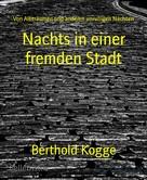 Berthold Kogge: Nachts in einer fremden Stadt